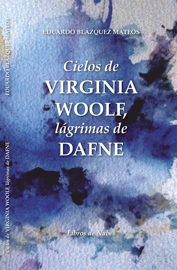 Cielos de Virginia Woolf, lágrimas de Dafne - Eduardo Blázquez Mateos - TiétarTeVe